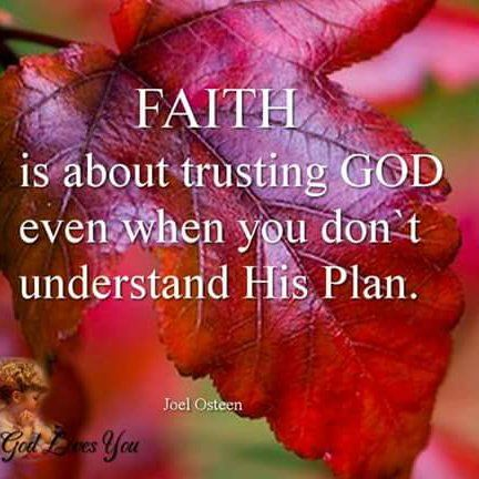 Faith is about trusting God even when you don't understand His plan.