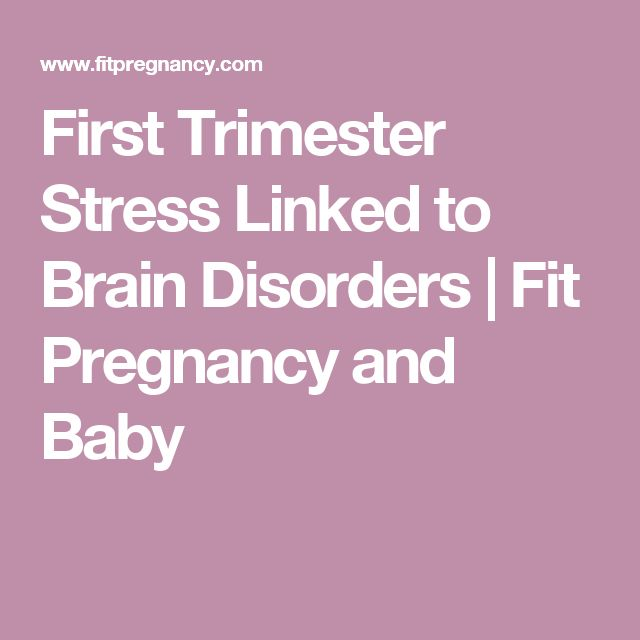 First Trimester Stress Linked to Brain Disorders | Fit Pregnancy and Baby