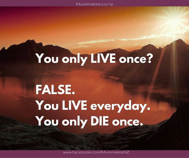 You live only once?