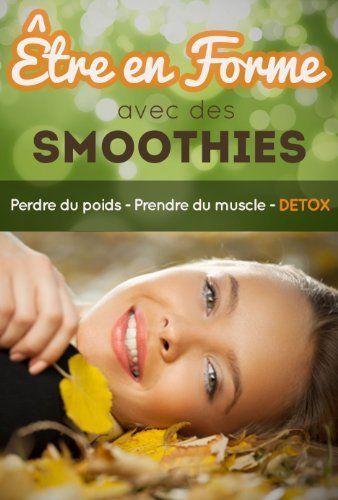 Être en forme avec des smoothies : perdre du poids - prendre du muscle - DETOX de Cyrille Malet, http://www.amazon.ca/dp/B00CFJEIIY/ref=cm_sw_r_pi_dp_q6-Qsb033HWCG