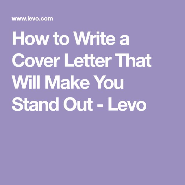 How to Write a Cover Letter That Will Make You Stand Out - Levo