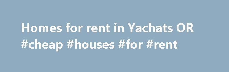 Homes for rent in Yachats OR #cheap #houses #for #rent http://nef2.com/homes-for-rent-in-yachats-or-cheap-houses-for-rent/  #apartments/houses for rent # Larger Cities near Yachats Find Yachats Oregon Homes for Rent, Apartments, and Rental Homes on For Lease By Owner For Lease by Owner Yachats is focused on offering you the most comprehensive listings of homes for rent in Yachats Oregon. For Lease by Owner matches tenants with home owners marketing their...