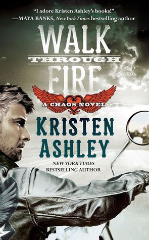 Walk Through Fire (Chaos, #4) by Kristen Ashley | October 27, 2015
