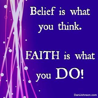 """Belief is what you think. Faith is what you do."""" - Dani Johnson."""
