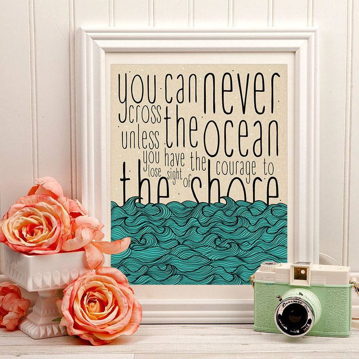 You can never cross the ocean unless you have the courage to lose sight of the…