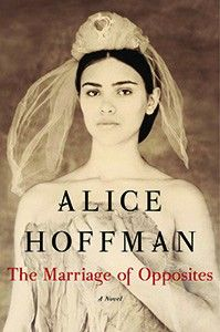 """""""Exquisite…Alice Hoffman's finest work to date. The Marriage of Opposites is a beautiful love story of a man and woman and a mother and child intricately woven together to capture the author's true message: Love more, not less."""" Marianne Colton, Lockport Public Library, Lockport, NY"""