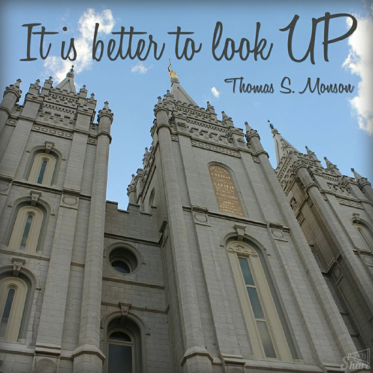 It is better to look up - Thomas S. Monson