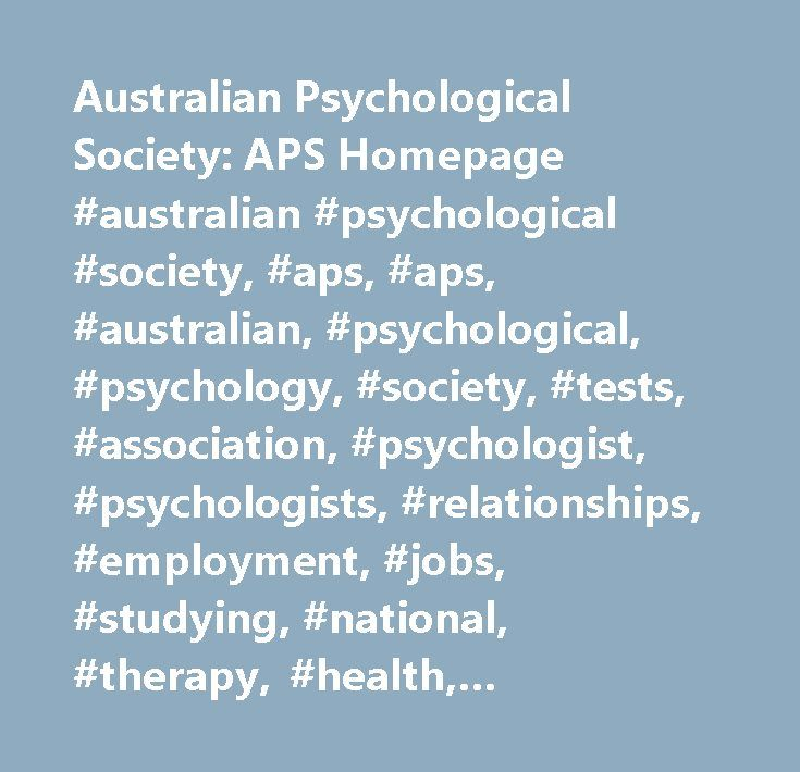 Australian Psychological Society: APS Homepage #australian #psychological #society, #aps, #aps, #australian, #psychological, #psychology, #society, #tests, #association, #psychologist, #psychologists, #relationships, #employment, #jobs, #studying, #national, #therapy, #health, #counselling, #journals, #clinical, #medicare, #cpd…