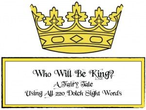 Who Will Be King? A Dolch Word Fairy Tale