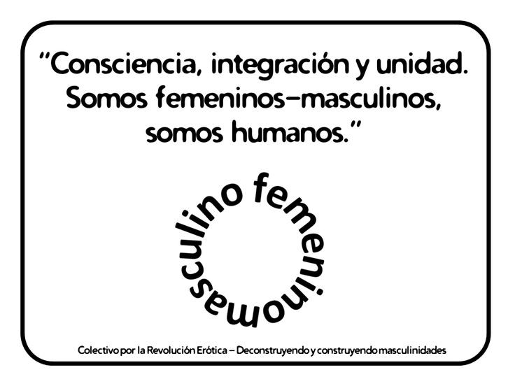 """""""Integrémonos a nosotros mismos, somos unidad humana –no dualidad-  de femenino y masculino. Consciencia, integración y unidad. Somos femeninos-masculinos, somos humanos."""" Alejandra Quintero-Rendón  @eldivanrojo #RevolucionErotica #Masculinidades"""