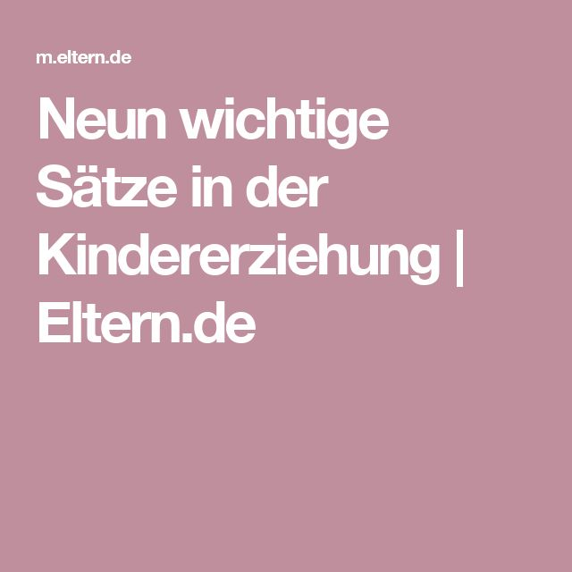 Neun wichtige Sätze in der Kindererziehung  | Eltern.de