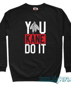 You Kane Do It Sweatshirt Size S-XXL