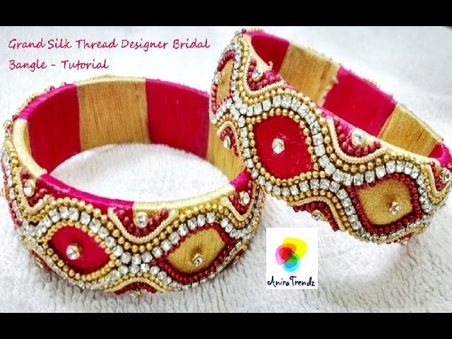 Grand Bridal Silk Thread Designer Bangle Tutorial - Unique