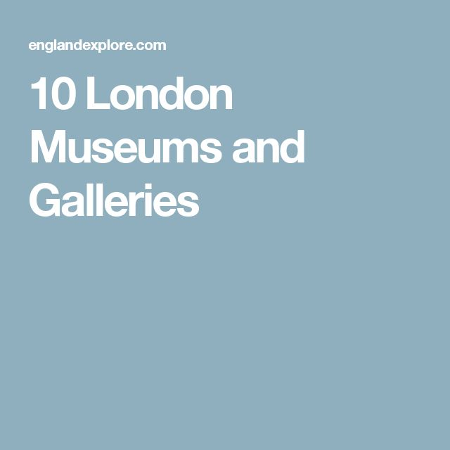10 London Museums and Galleries