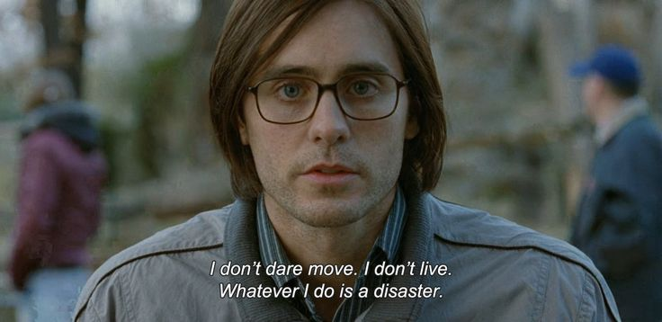 ― Mr. Nobody (2009) I don't dare move. I don't live. Whatever I do is a disaster.