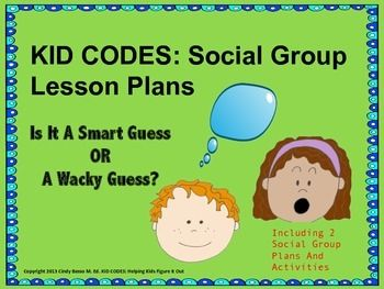 KID CODES Social Group Lesson Plan: Smart Guess OR Wacky Guess?