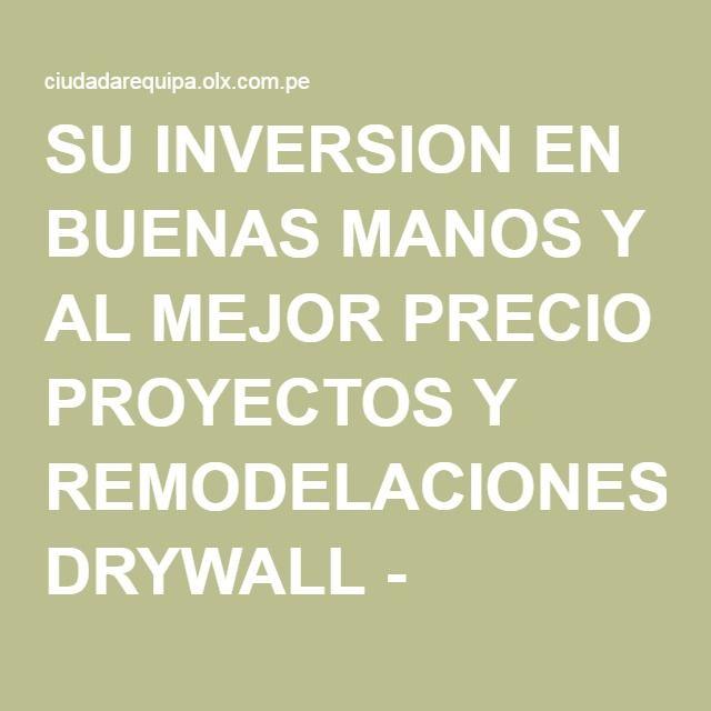 SU INVERSION EN BUENAS MANOS Y AL MEJOR PRECIO PROYECTOS Y REMODELACIONES DRYWALL - Arequipa