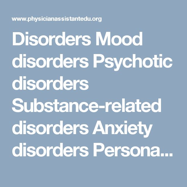 Disorders  Mood disorders Psychotic disorders Substance-related disorders Anxiety disorders Personality disorders Delirium, dementia, and cognitive disorders Life cycle and adjustment disorders Childhood disorders that persist into adolescence and adulthood Somatoform and factitious disorders Eating disorders Sexual and gender identity disorders Dissociative disorders Impulse control disorders Sleep disorders Ethics and forensic issues