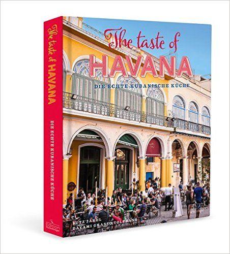 The Taste of Havana - Die echte kubanische Küche: Amazon.de: Lutz Jäkel, Dayami Grasso Toledano: Bücher