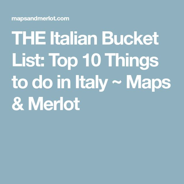 THE Italian Bucket List: Top 10 Things to do in Italy ~ Maps & Merlot