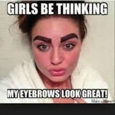 Way too many women do this, your makeup could be great but your sharpie eyebrows ruin it!