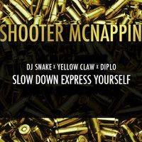 DJ Snake x Yellow Claw x Diplo - Slow Down Express Yourself (Shooter McNappin Edit) by Shooter McNappin on SoundCloud
