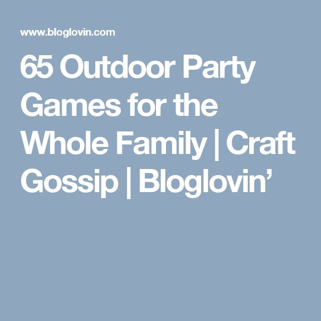 65 Outdoor Party Games for the Whole Family | Craft Gossip | Bloglovin'