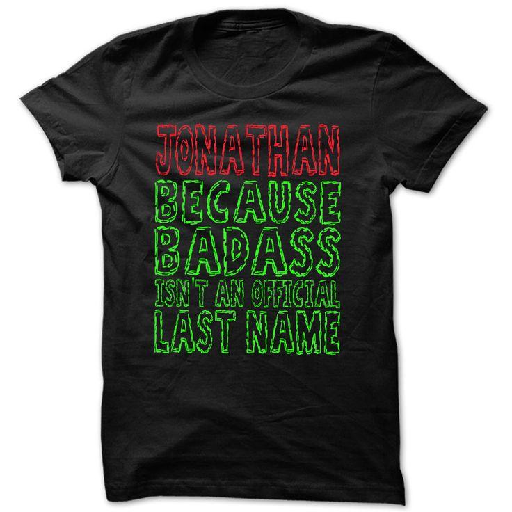 Badass Jonathan - Cool Shirt ④ !!!If you are Jonathan or loves one. Then this shirt is for you. Cheers !!!TeeForJonathan Jonathan