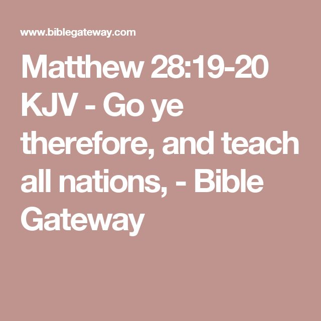 Matthew 28:19-20 KJV - Go ye therefore, and teach all nations, - Bible Gateway