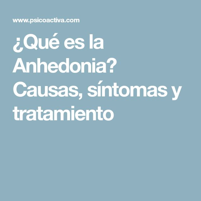 ¿Qué es la Anhedonia? Causas, síntomas y tratamiento