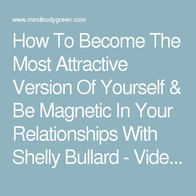 How To Become The Most Attractive Version Of Yourself & Be Magnetic In Your Relationships With Shelly Bullard - Video Course