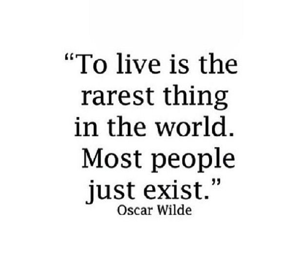 """To live is the rarest thing in the world. Most people just exist."" #FCInspiration"