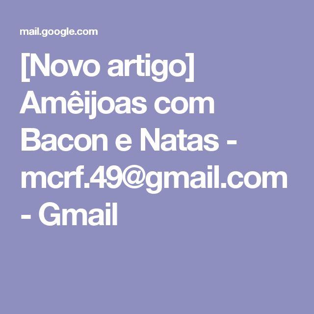 [Novo artigo] Amêijoas com Bacon e Natas - mcrf.49@gmail.com - Gmail