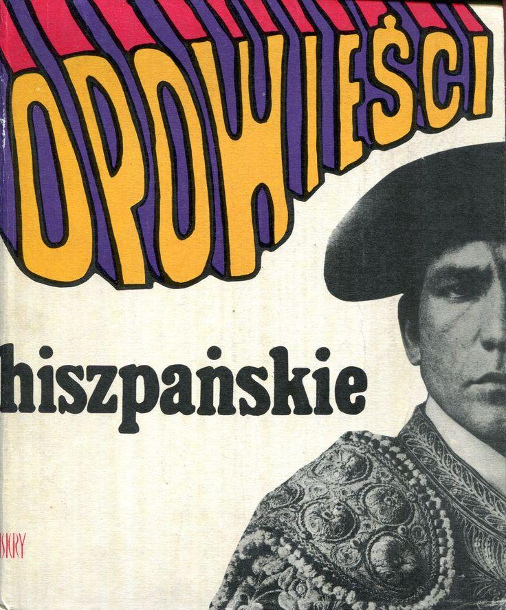 """""""Opowieści hiszpańskie"""" Edited and translated by Kalina Wojciechowska Cover by Jan Młodożeniec (Mlodozeniec) Published by Wydawnictwo Iskry 1972"""