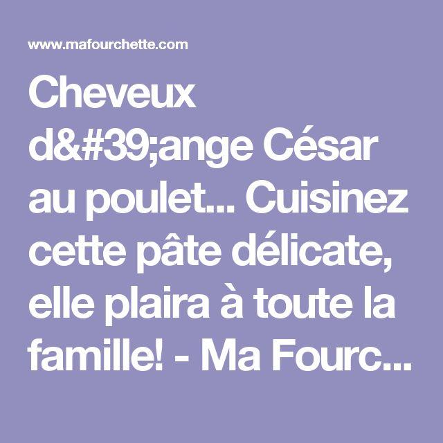 Cheveux d'ange César au poulet... Cuisinez cette pâte délicate, elle plaira à toute la famille! - Ma Fourchette