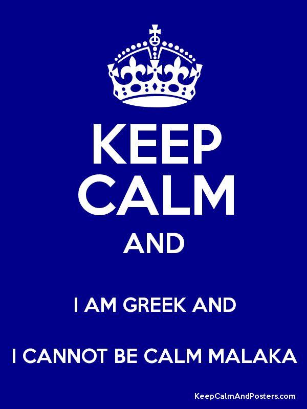 Keep Calm and I AM GREEK AND I CANNOT BE CALM MALAKA Poster