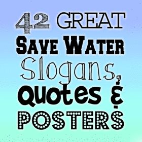 42 great save water slogans, quotes and posters