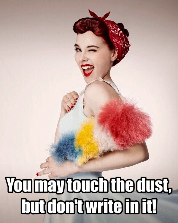 Honey, you can touch the dust , but don't you dare write in it! #humor #women