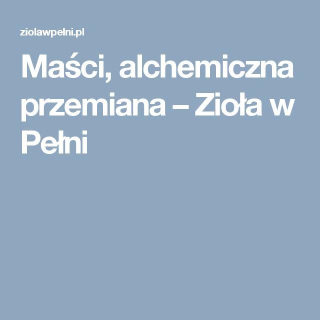 Maści, alchemiczna przemiana – Zioła w Pełni