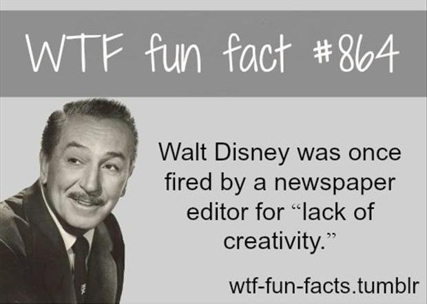 well the person that fired him must have been crazy or something and I wonder what was going through his head when Disneyland opened....