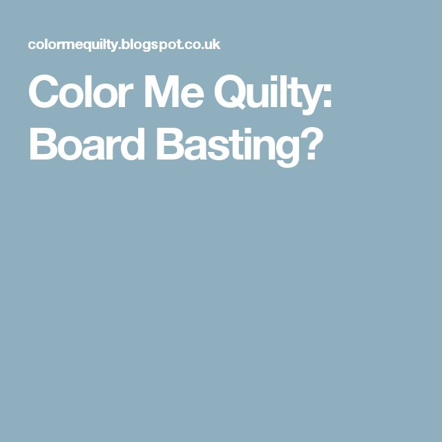 Color Me Quilty: Board Basting?