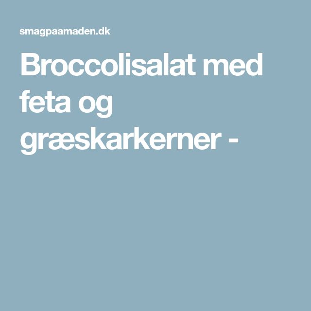 Broccolisalat med feta og græskarkerner -