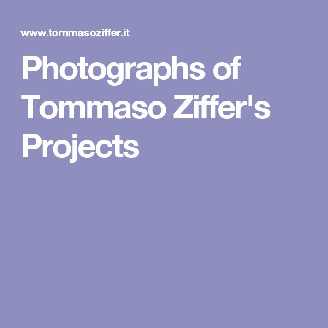 Photographs of Tommaso Ziffer's Projects