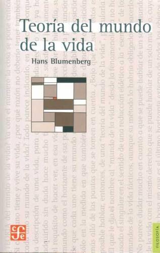 Teoría del mundo de la vida / Hans Blumenberg ; edición de Manfred Sommer ; [traducción de Griselda Mársico con la colaboración de Uwe Schoor]