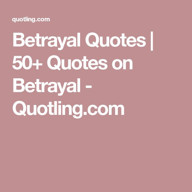 The 25+ best Quotes on betrayal ideas on Pinterest | Betrayal ...
