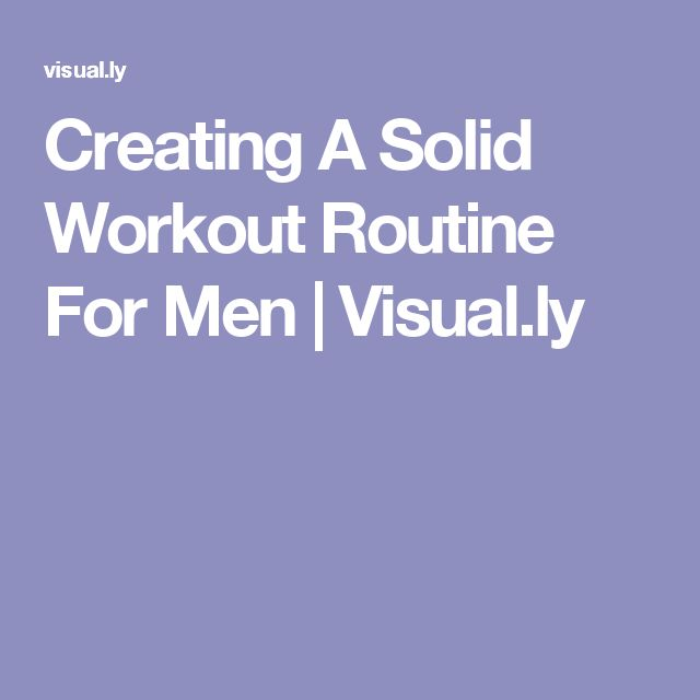 Creating A Solid Workout Routine For Men | Visual.ly
