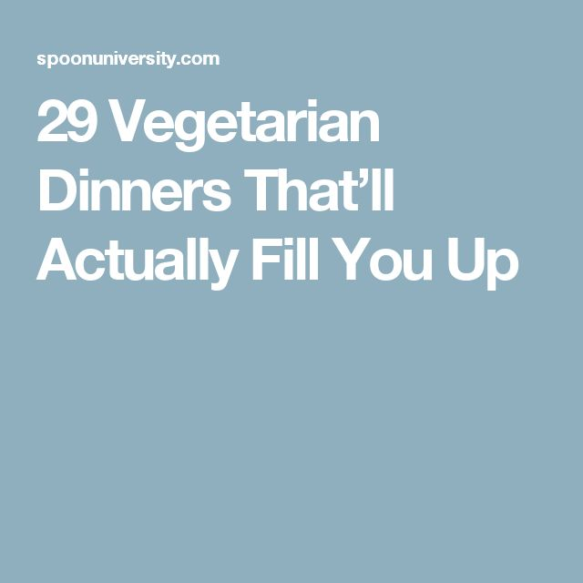 29 Vegetarian Dinners That'll Actually Fill You Up