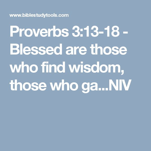 Proverbs 3:13-18 - Blessed are those who find wisdom, those who ga...NIV