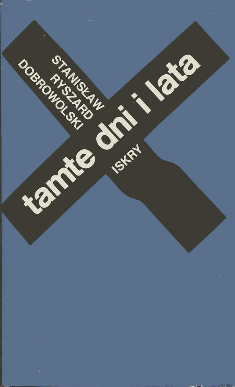 """""""Tamte dni i lata"""" Stanisław Ryszard Dobrowolski Cover by Zbigniew Czarnecki Published by Wydawnictwo Iskry 1981"""