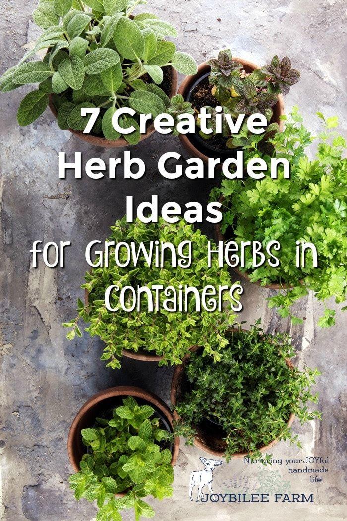 7 Creative Herb Garden Ideas For Growing Herbs In Containers Joybilee Farm Diy Herbs Gardening Herb Garden Pots Growing Herbs Herb Containers